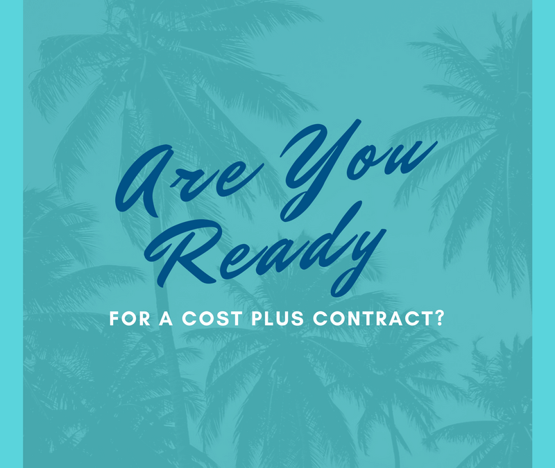 Are You Ready for a Cost Plus Contract?