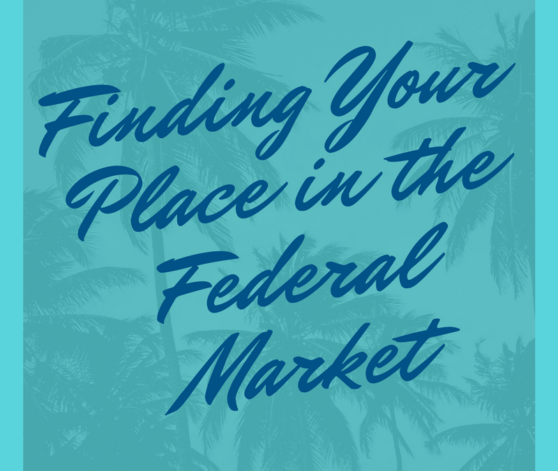 Finding Your Place in the Federal Market